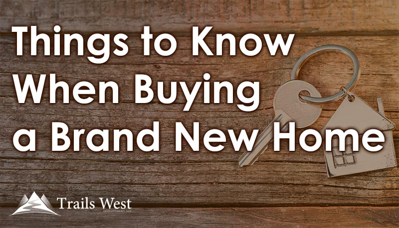 Things to Know When Buying a Brand New Home