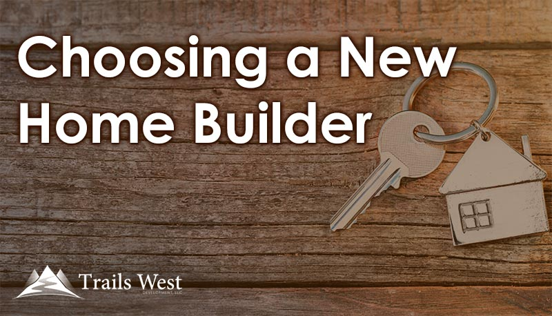 Choosing a New Home Builder