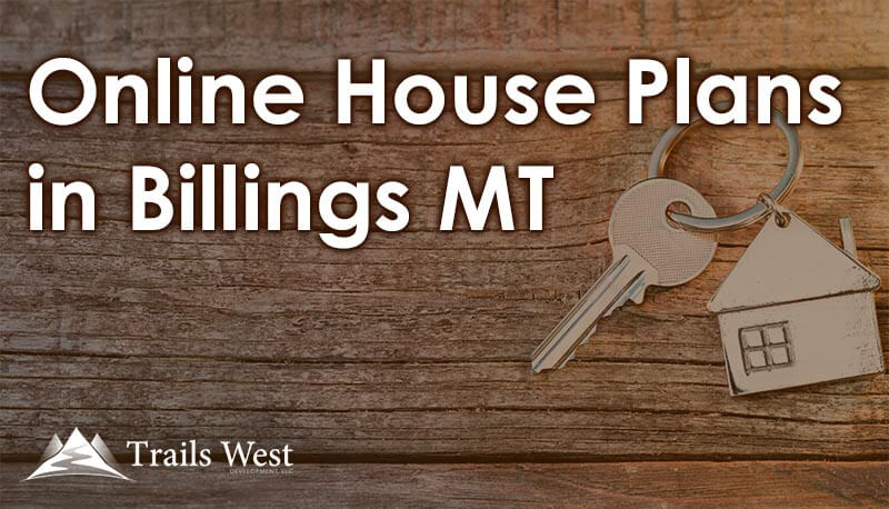 Online House Plans in Billings MT