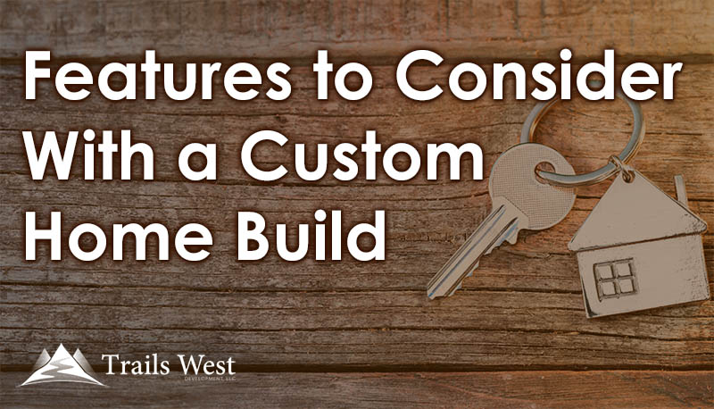 Custom Home Build Features