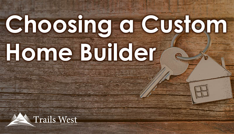Choosing Custom Home Builder - Home Buyer Resources